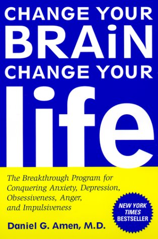 Change Your Brain, Change Your Life: The Breakthrough Program for Conquering Anxiety, Depression, Obsessiveness, Anger, and Impulsiveness: Daniel G. Amen: 9780812929980: Amazon.com: Books