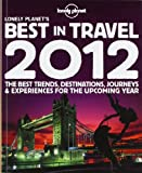 Lonely Planet's Best in Travel 2012 (Lonely Planet Travel Reference) Sarah Baxter