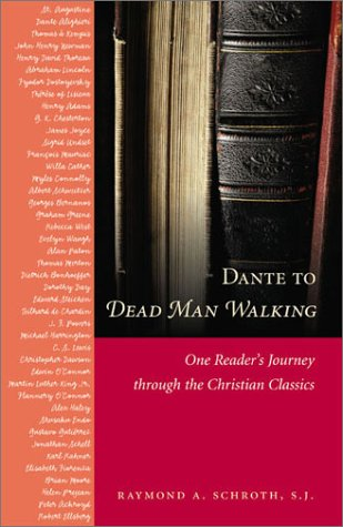 Dante to Dead Man Walking: One Reader's Journey Through the Christian Classics, RAYMOND A. SCHROTH