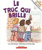 Truc qui brille Le (0439962692) by Dane Brimner,Larry
