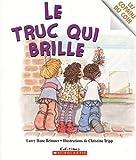 Truc qui brille Le (0439962692) by Dane Brimner,Larry
