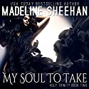 My Soul to Take: The Holy Trinity Book 2 Audiobook by Madeline Sheehan Narrated by Kelsey Osborne