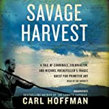 img - for Savage Harvest: A Tale of Cannibals, Colonialism, and Michael Rockefeller's Tragic Quest for Primitive Art; Library Edition book / textbook / text book