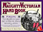 The Naughty Victorian Hand Book: The...