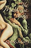 The MADHOUSE NUDES: A Novel (0684832623) by Schultz, Robert