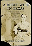 img - for A Rebel Wife in Texas: The Diary and Letters of Elizabeth Scott Neblett, 1852--1864 book / textbook / text book