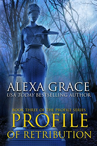 From USA Today bestselling author, Alexa Grace, comes the third book in her Profile Series: Profile of Retribution, a spine-tingling story of guilt, vengeance and regret – Pre-Order Now!