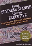 img - for Speak Business Spanish Like an Executive LAW & LEGAL EDITION: Avoiding the Common Mistakes that Hold Latinos Back book / textbook / text book