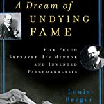 A Dream of Undying Fame: How Freud Betrayed His Mentor and Invented Psychoanalysis | Louis Breger