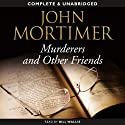 Murderers and Other Friends (       UNABRIDGED) by John Mortimer Narrated by Bill Wallis