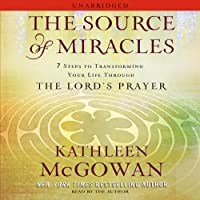 The Source of Miracles: 7 Steps to Transforming Your Life through the Lord's Prayer (       UNABRIDGED) by Kathleen McGowan Narrated by Kathleen McGowan