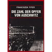 Die Zahl der Opfer von Auschwitz: Aufgrund der Quellen und der Erträge der Forschung 1945 bis 1990