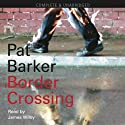 Border Crossing (       UNABRIDGED) by Pat Barker Narrated by James Wilby