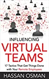 Influencing Virtual Teams: 17 Tactics That Get Things Done with Your Remote Employees