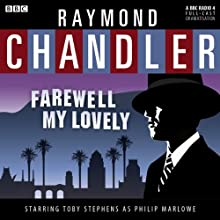 Raymond Chandler: Farewell My Lovely (Dramatised)  by Raymond Chandler Narrated by Toby Stephens, Richard Ridings, Madeline Potter, Patt Starr, Jude Akuwudike, Sean Baker, Joanna Munro, Lloyd Thomas, Iain Batchelor, Sam Dale, Adeel Akhtar