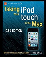Taking your iPod touch to the Max, iOS 5 Edition Front Cover