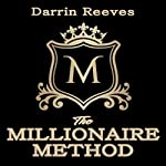 The Millionaire Method: How to Grow Your Wealth, Multiply Your Money, & Protect Your Assets | Darrin Reeves