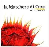 Petali Di Fuoco by La Maschera Di Cera (2010-04-16)