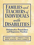 Families and teachers of individuals with disabilities :  collaborative orientations and responsive practices /