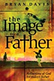The Image of a Father: Reflections of God for Today's Father (0899571425) by Davis, Bryan