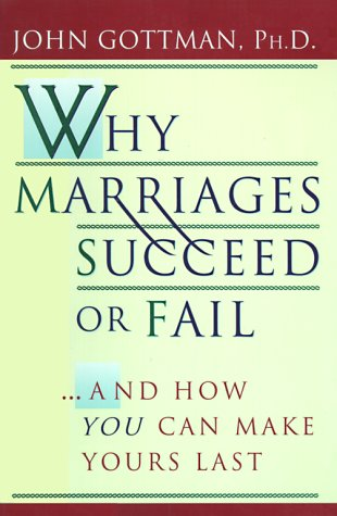Why Marriages Succeed or Fail : And How You Can Make Yours Last, JOHN GOTTMAN