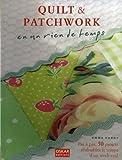 Quilt & patchwork en un rien de temps : Pas à pas, 50 projets réalisable le temps d'un week-end