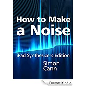 How to Make a Noise: iPad Synthesizers Edition (English Edition)