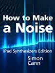 How to Make a Noise: iPad Synthesizer...