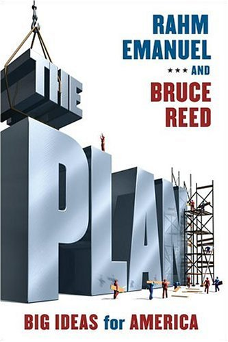 The Plan: Big Ideas for America, RAHM EMANUEL, BRUCE REED