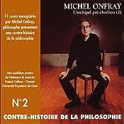 Contre-histoire de la philosophie 2.1: L'archipel pré-chrétien - D'Epicure à Diogène d'Œnoanda   Michel Onfray