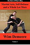 img - for Martial Arts, Self-Defense and a Whole Lot More: The Best of Wim's Blog, Volume 1 book / textbook / text book