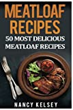 Meatloaf Recipes: Top 50 Most Delicious Meatloaf Recipes