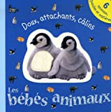 Les b�b�s animaux : Doux, attachants, c�lins
