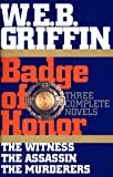 Badge of Honor: Three Complete Novels :The Witness, The Assassin ,The Murderers (039914238X) by Griffin, W.E.B.