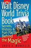 The Walt Disney World Trivia Book: Secrets, History & Fun Facts Behind the Magic: Volume 1