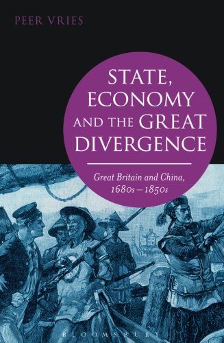 State, Economy and the Great Divergence: Great Britain and China, 1680s-1850s, by Peer Vries