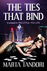 THE TIES THAT BIND (A Prequel to TOO LITTLE, TOO LATE)