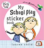 My School Play Sticker Book (Charlie and Lola) (0141500638) by Child, Lauren