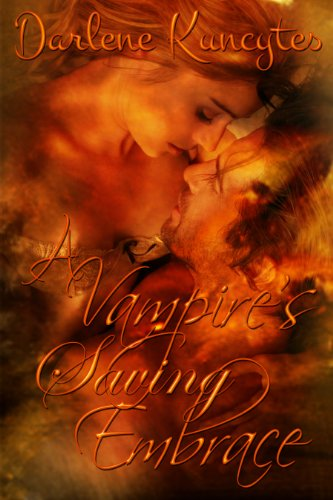 A Vampire's Saving Embrace (Supernatural Desire Series (Book One)) by Darlene Kuncytes