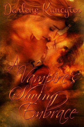 A Vampire's Saving Embrace (Supernatural Desire Series (Book One)) by Darlene Kuncytes