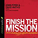 Finish the Mission Audiobook by David Mathis (editor), John Piper (editor) Narrated by David Cochran Heath