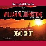 Dead Shot: Luke Jensen, Bounty Hunter, Book 2   William W. Johnstone,J. A. Johnstone