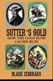 Sutters Gold: How the Gold Rush Caused Ruin