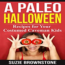 A Paleo Halloween: Recipes for Your Costumed Caveman Kids (       UNABRIDGED) by Suzie Brownstone Narrated by Sabrina Z