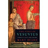 The Fires of Vesuvius: Pompeii Lost and Found (0674045866) by Mary Beard