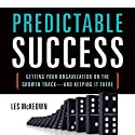 Predictable Success: Getting Your Organization on the Growth Track - and Keeping It There Audiobook by Les McKeown Narrated by Derek Perkins