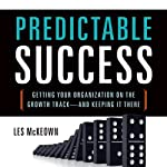 Predictable Success: Getting Your Organization on the Growth Track - and Keeping It There | Les McKeown