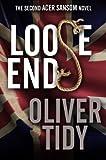 Loose Ends (The Acer Sansom Novels Book 2) by Oliver Tidy