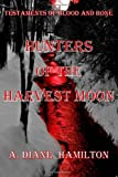 Hunters of the Harvest Moon: Volume 1 (Testaments of Blood and Bone)