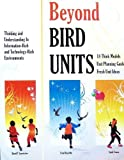 img - for Beyond Bird Units! Thinking and Understanding in Information Rich and Technology Rich Environments book / textbook / text book